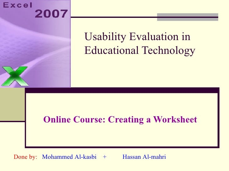 Usability Evaluation in Educational Technology Online Course: Creating a Worksheet Done by:   Mohammed Al-kasbi  +   Hassa...