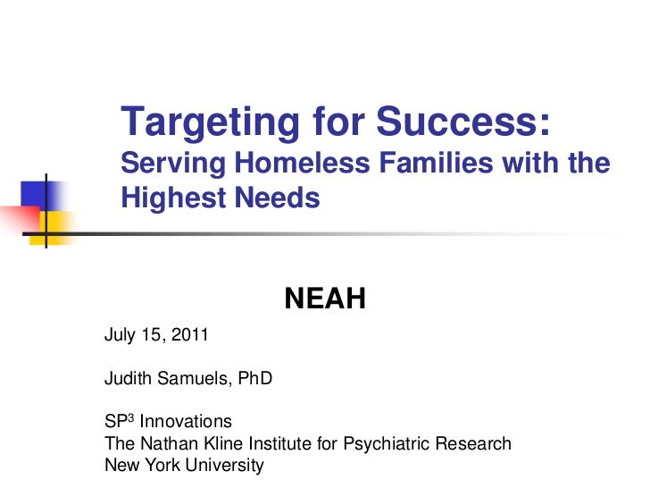 Targeting for Success:Serving Homeless Families with the Highest Needs<br />NEAH <br />July 15, 2011<br />Judith Samuels, ...