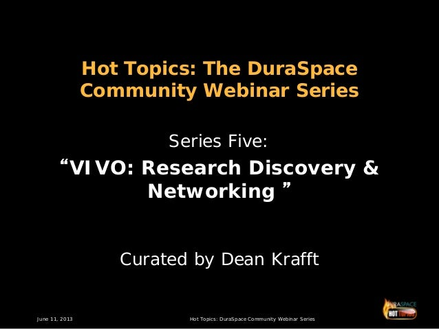 "June 11, 2013 Hot Topics: DuraSpace Community Webinar SeriesHot Topics: The DuraSpaceCommunity Webinar SeriesSeries Five:""..."