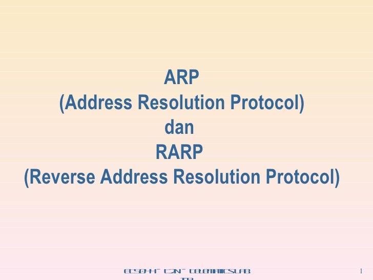 ARP (Address Resolution Protocol) dan  RARP  (Reverse Address Resolution Protocol)