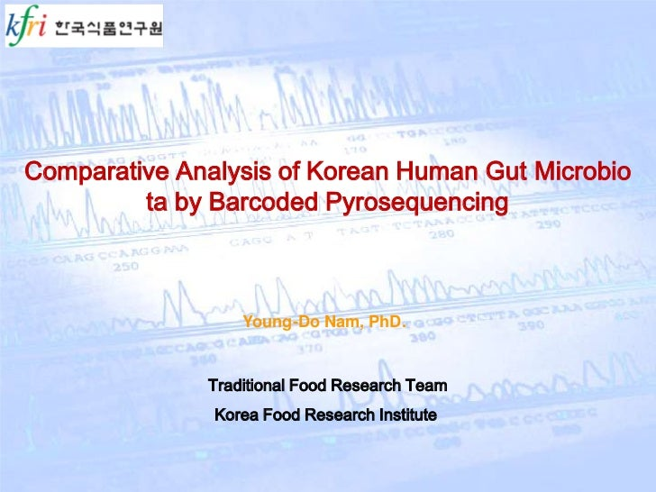 Comparative Analysis of Korean Human Gut Microbio         ta by Barcoded Pyrosequencing                  Young-Do Nam, PhD...