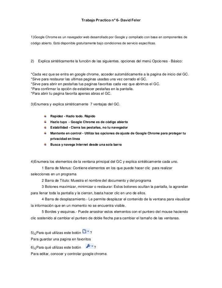 Trabajo Practico nº 6- David Feler1)Google Chrome es un navegador web desarrollado por Google y compilado con base en comp...