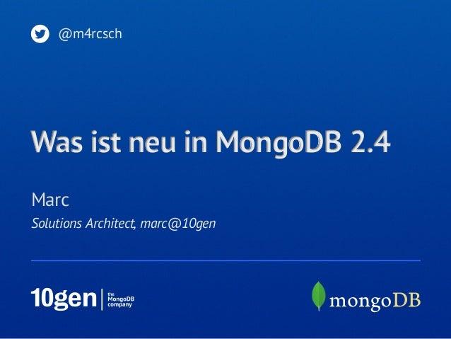 Solutions Architect, marc@10genMarc@m4rcschWas ist neu in MongoDB 2.4