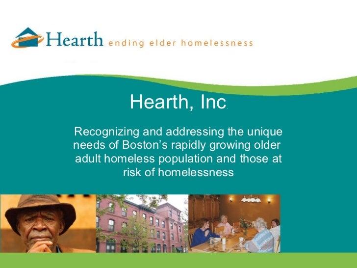 <ul><li>Hearth, Inc . </li></ul><ul><li>Recognizing and addressing the unique </li></ul><ul><li>needs of Boston's rapidly ...