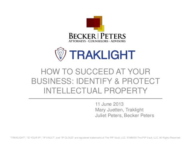 """HOW TO SUCCEED AT YOURBUSINESS: IDENTIFY & PROTECTINTELLECTUAL PROPERTY""""TRAKLIGHT"""", """"ID YOUR IP"""", """"IP VAULT"""", and """"IP CLOU..."""