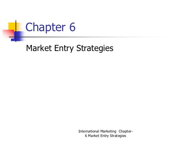 Chapter 6Market Entry Strategies             International Marketing Chapter-                 6 Market Entry Strategies