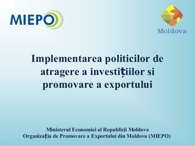 Implementarea politicilor deatragere a investi iilor sițpromovare a exportuluiMinisterul Economiei al Republicii MoldovaOr...