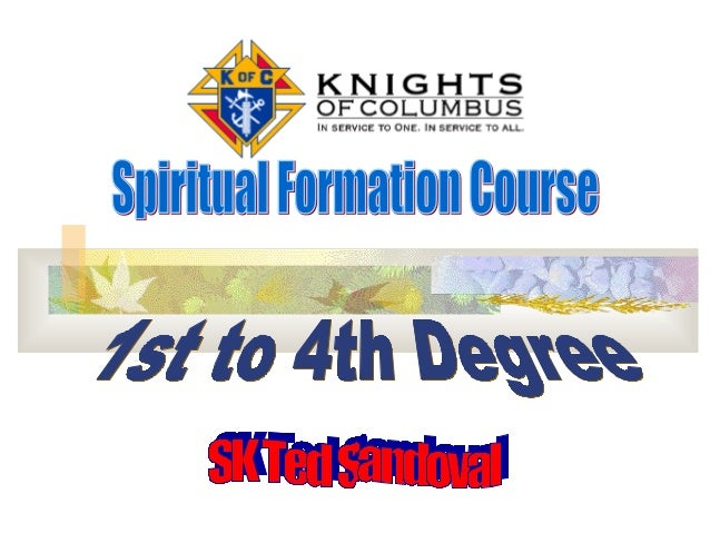 Knights of Columbus  Admission Course (3 hours) Part 1 - Indoctrination 1. Indoctrination to the Knights of Columbus Part...