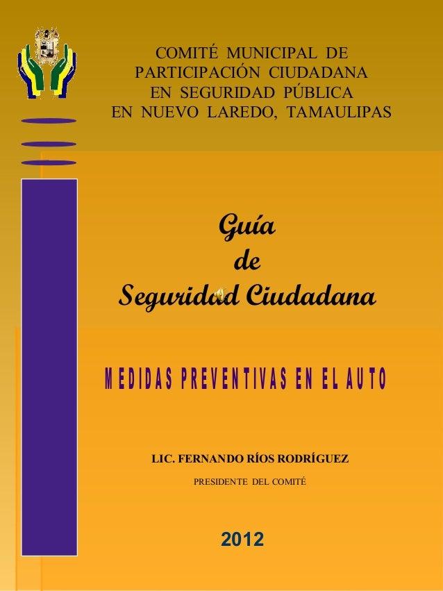 COMITÉ MUNICIPAL DE PARTICIPACIÓN CIUDADANA EN SEGURIDAD PÚBLICA EN NUEVO LAREDO, TAMAULIPAS Guía de Seguridad Ciudadana L...