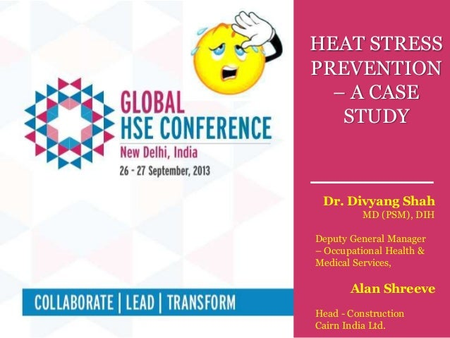 Technical Session # (Include session no.) Topic : (Include topic name) HEAT STRESS PREVENTION – A CASE STUDY Dr. Divyang S...