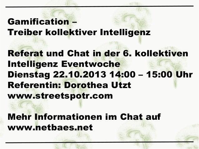 Gamification – Treiber kollektiver Intelligenz Referat und Chat in der 6. kollektiven Intelligenz Eventwoche Dienstag 22.1...