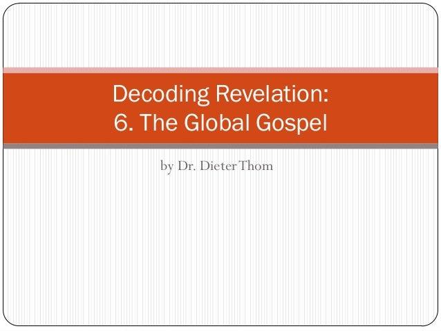 Decoding Revelation: 6. The Global Gospel by Dr. Dieter Thom