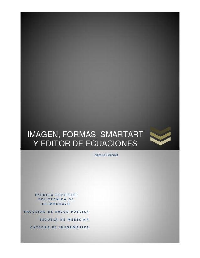 IMAGEN, FORMAS, SMARTART Y EDITOR DE ECUACIONES Narcisa Coronel  ESCUELA SUPERIOR POLITECNICA DE CHIMBORAZO FACULTAD DE SA...