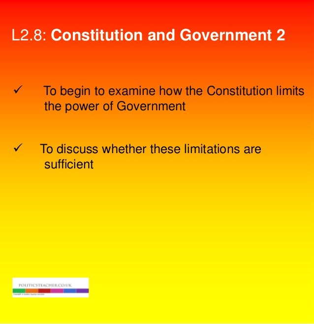 L2.8: Constitution and Government 2    To begin to examine how the Constitution limits the power of Government    To dis...