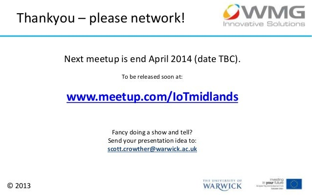 Thankyou – please network! Next meetup is end April 2014 (date TBC). To be released soon at:  www.meetup.com/IoTmidlands F...