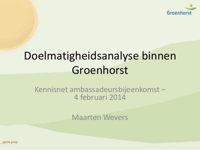 Doelmatigheidsanalyse binnen Groenhorst Kennisnet ambassadeursbijeenkomst – 4 februari 2014  Maarten Wevers