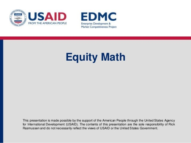 Equity Math  This presentation is made possible by the support of the American People through the United States Agency for...