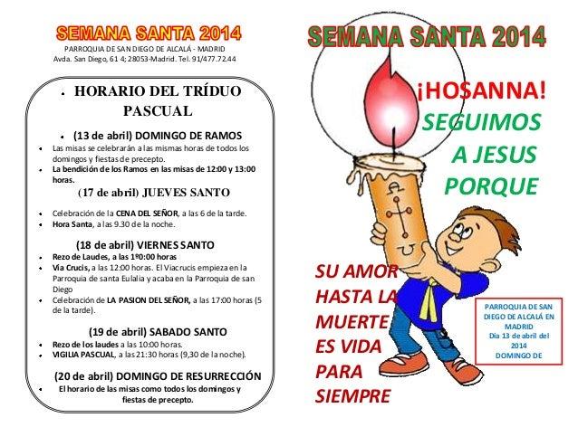 PARROQUIA DE SAN DIEGO DE ALCALÁ - MADRID Avda. San Diego, 61 4; 28053-Madrid. Tel. 91/477.72.44 HORARIO DEL TRÍDUO PASCUA...