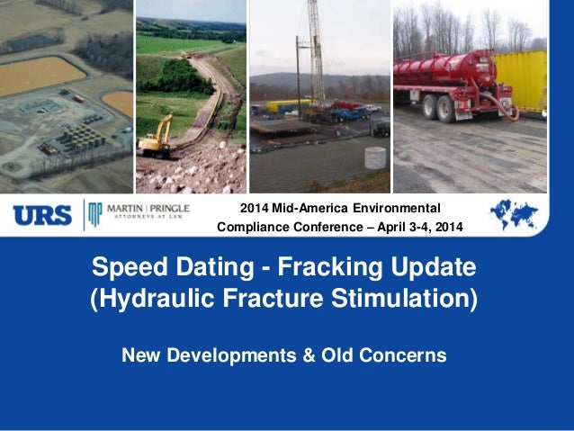 Speed Dating - Fracking Update (Hydraulic Fracture Stimulation) New Developments & Old Concerns 2014 Mid-America Environme...