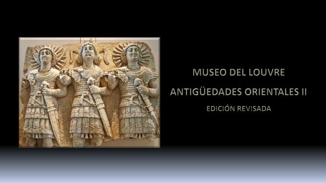 6. Museo del Louvre. Antigüedades Orientales II. Edición revisada