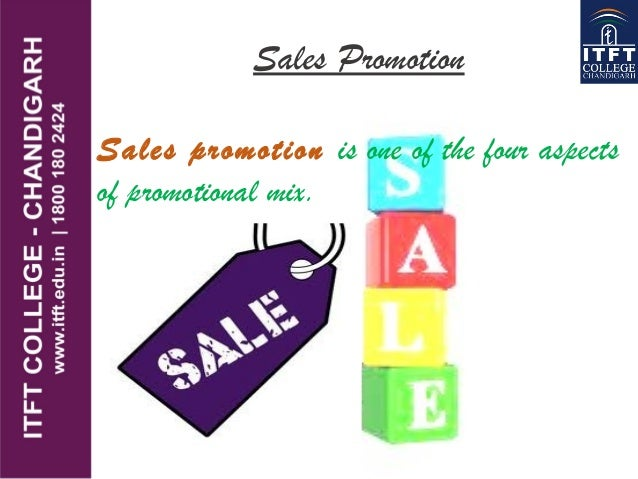 Sales Promotion Sales promotion is one of the four aspects of promotional mix.