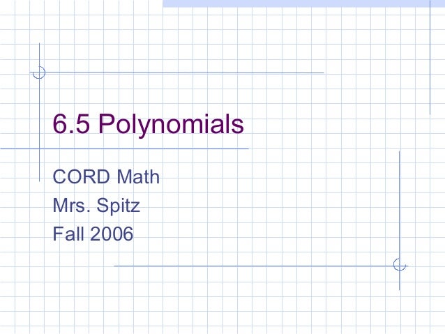 6.5 Polynomials CORD Math Mrs. Spitz Fall 2006