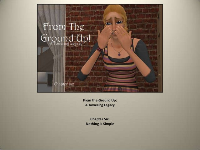 From the Ground Up: A Towering Legacy Chapter Six: Nothing is Simple