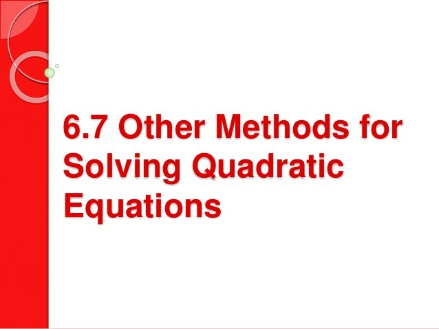 6.7 Other Methods for Solving Quadratic Equations