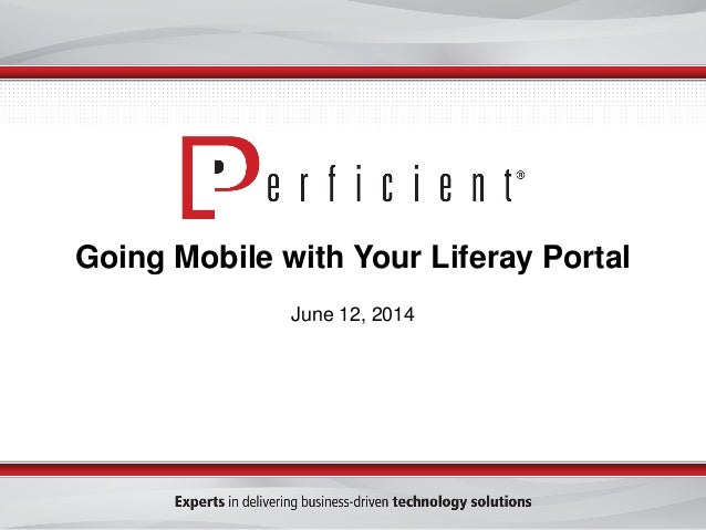 Going Mobile with Your Liferay Portal June 12, 2014
