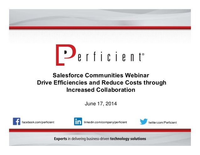 Salesforce Communities Webinar Drive Efficiencies and Reduce Costs through Increased Collaboration June 17, 2014 facebook....