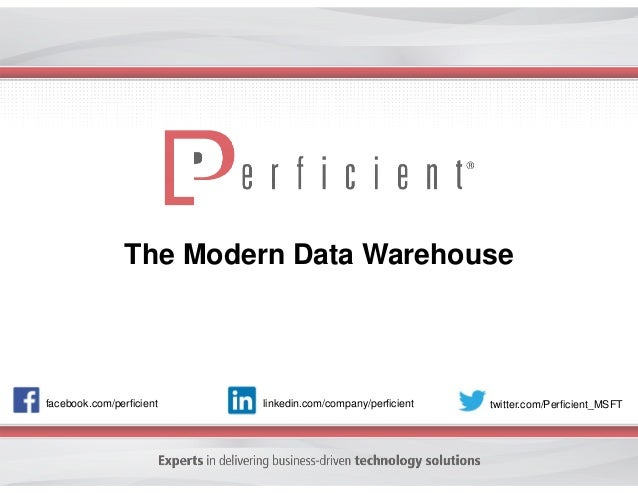 facebook.com/perficient twitter.com/Perficient_MSFTlinkedin.com/company/perficient The Modern Data Warehouse