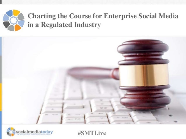 Charting the Course for Enterprise Social Media in a Regulated Industry #SMTLive