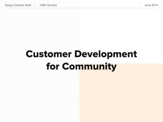 Danya Cheskis-Gold_Build the Right Community Using the Customer Development Model_CMX Summit NYC