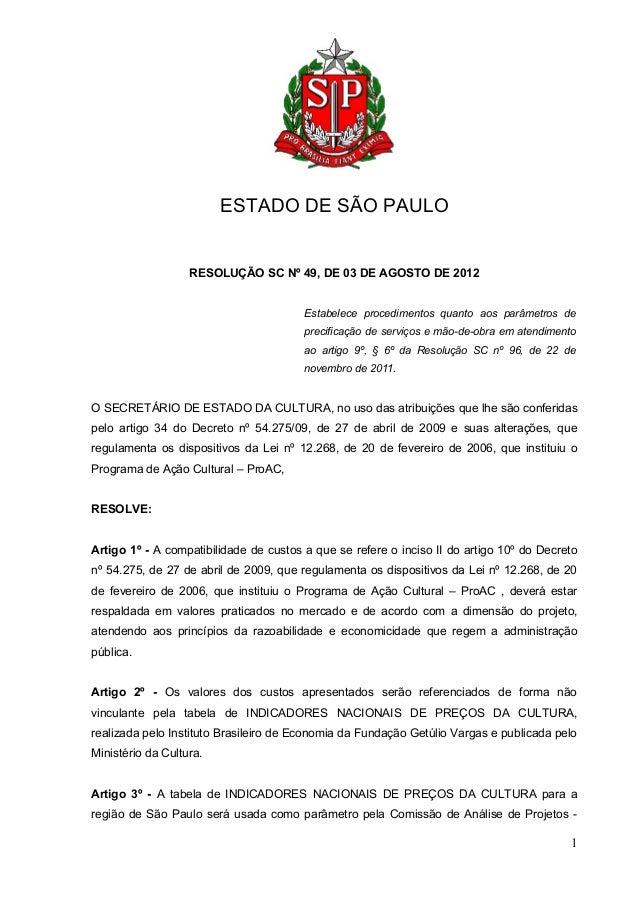 ESTADO DE SÃO PAULO RESOLUÇÃO SC Nº 49, DE 03 DE AGOSTO DE 2012 Estabelece procedimentos quanto aos parâmetros de precific...