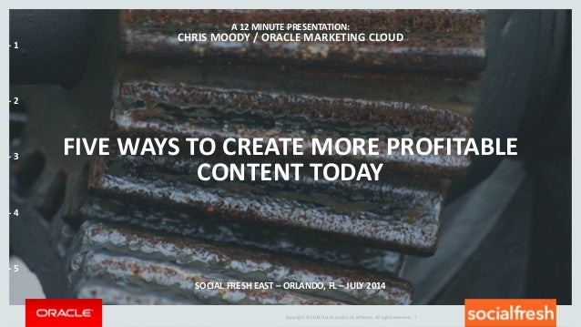 Copyright © 2014 Oracle and/or its affiliates. All rights reserved. | FIVE WAYS TO CREATE MORE PROFITABLE CONTENT TODAY A ...