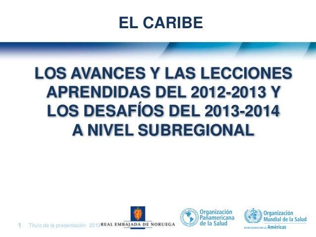Título de la presentación| 20131 | LOS AVANCES Y LAS LECCIONES APRENDIDAS DEL 2012-2013 Y LOS DESAFÍOS DEL 2013-2014 A NIV...