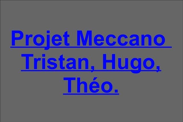 Projet Meccano Tristan, Hugo, Théo.