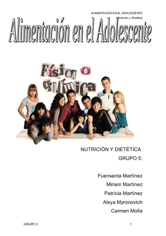ALIMENTACIÓN EN EL ADOLESCENTE Nutrición y Dietética NUTRICIÓN Y DIETÉTICA GRUPO 5: Fuensanta Martínez Miriam Martínez Pat...