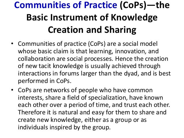 role of communities of practice in knowledge creation Building communities of practice that work:  communities of practice, knowledge networks and  occurs that helps knowledge creation.