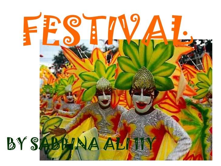 FESTIVAL<br />BY SABRINA ALI 11Y<br />