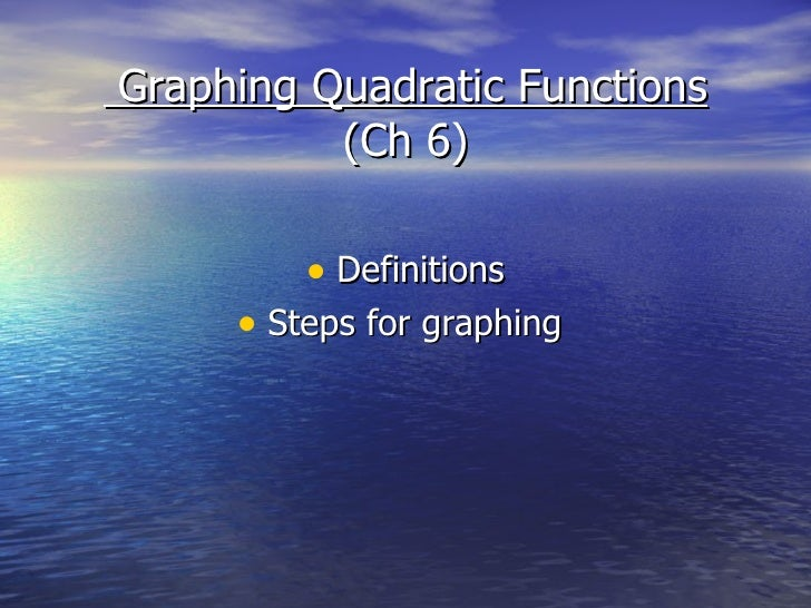 Graphing Quadratic Functions (Ch 6) <ul><li>Definitions </li></ul><ul><li>Steps for graphing  </li></ul>