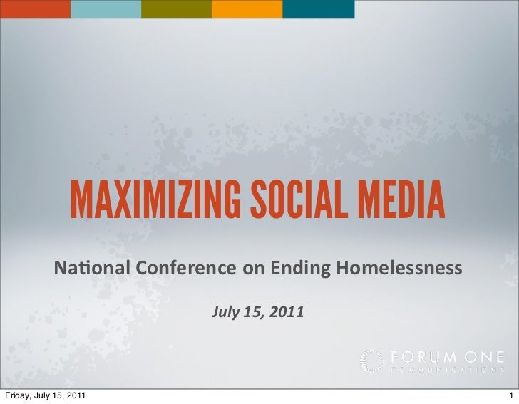 MAXIMIZING SOCIAL MEDIA            Na#onal	  Conference	  on	  Ending	  Homelessness                                July	 ...