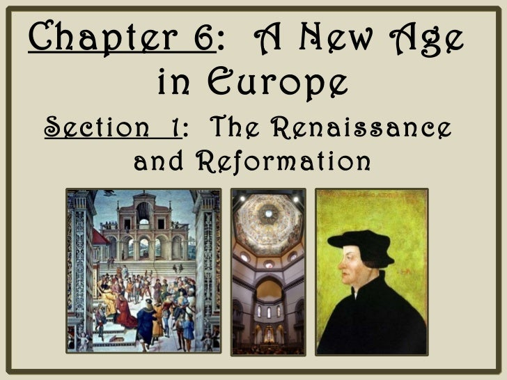 Chapter 6 :  A New Age  in Europe Section  1 :  The Renaissance  and Reformation