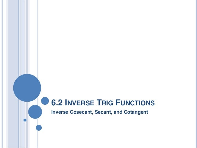 6.2 INVERSE TRIG FUNCTIONS Inverse Cosecant, Secant, and Cotangent