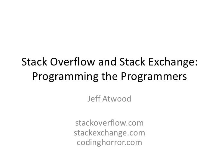 Stack Overflow and Stack Exchange:  Programming the Programmers             Jeff Atwood          stackoverflow.com        ...