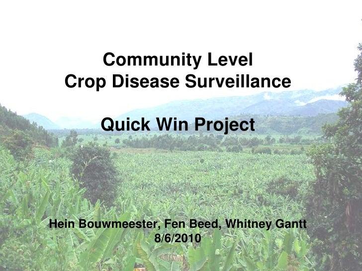 Community LevelCrop Disease SurveillanceQuick Win ProjectHein Bouwmeester, Fen Beed, Whitney Gantt8/6/2010<br />