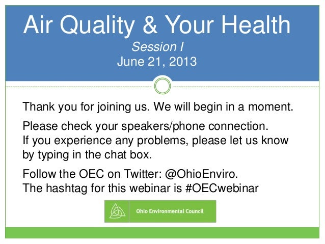 Air Quality & Your HealthSession IJune 21, 2013Thank you for joining us. We will begin in a moment.Please check your speak...