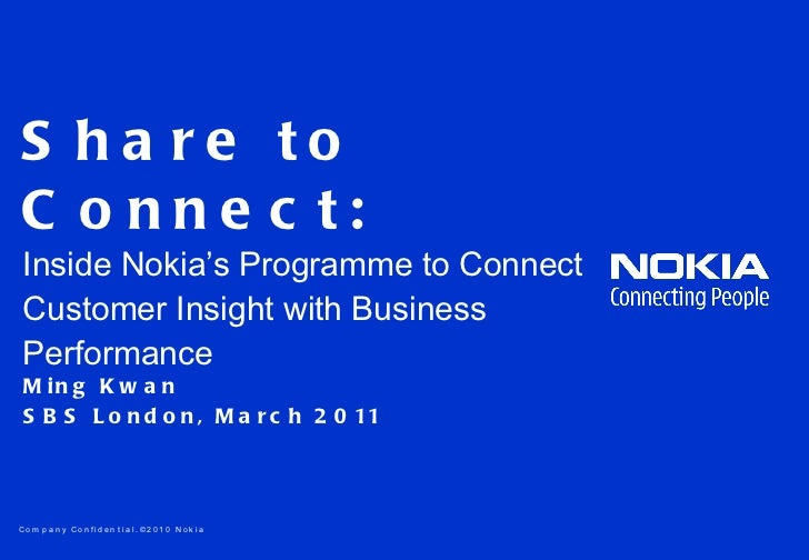 Share to Connect: Inside Nokia's Programme to Connect Customer Insight with Business Performance Ming Kwan SBS London,  Ma...