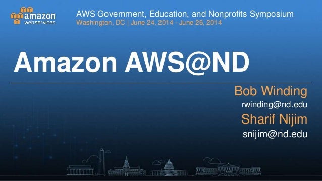 Running the Business of Education in the Cloud: How Central IT Leverages the Cloud - AWS Washington D.C. Symposium 2014  - Partner Presentation - Notre Dame