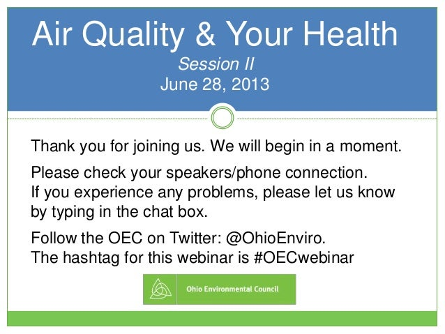 Air Quality & Your Health Session II June 28, 2013 Thank you for joining us. We will begin in a moment. Please check your ...